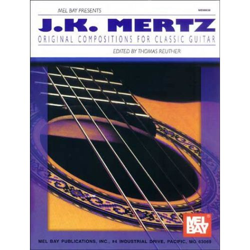 MEL BAY KASPAR MERTZ JOHANN - J. K. MERTZ: ORIGINAL COMPOSITIONS FOR CLASSIC GUITAR - GUITAR