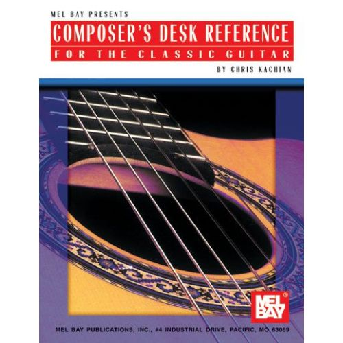 MEL BAY KACHIAN CHRIS - COMPOSER'S DESK REFERENCE FOR THE CLASSIC GUITAR - GUITAR