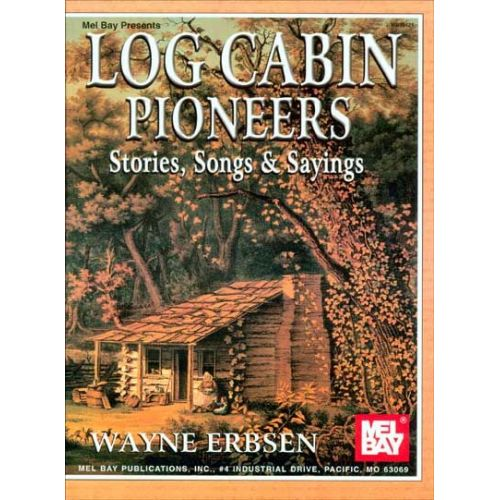 MEL BAY ERBSEN WAYNE - LOG CABIN PIONEERS - VOCAL
