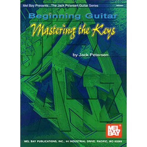 MEL BAY PETERSEN JACK - BEGINNING GUITAR: MASTERING THE KEYS - GUITAR