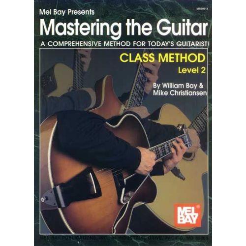 MEL BAY BAY WILLIAM - MASTERING THE GUITAR CLASS METHOD LEVEL 2 - GUITAR
