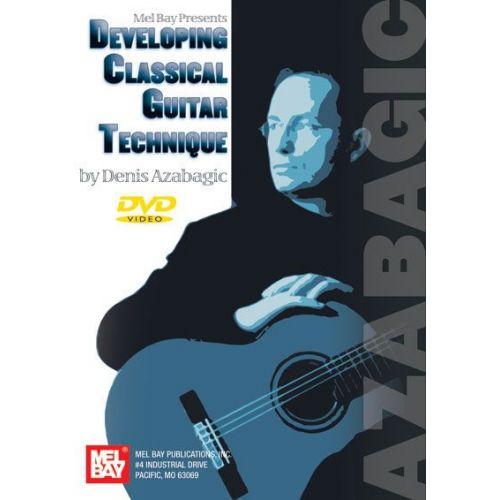 MEL BAY AZABAGIC DENIS - DEVELOPING CLASSICAL GUITAR TECHNIQUE - GUITAR