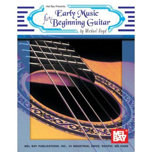 MEL BAY BOYD MICHAEL - EARLY MUSIC FOR BEGINNING GUITAR - GUITAR