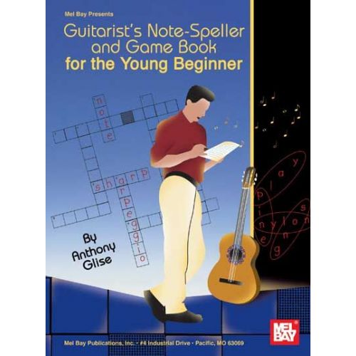 MEL BAY GLISE ANTHONY - GUITARIST'S NOTE-SPELLER AND GAME BOOK FOR THE YOUNG BEGINNER - GUITAR