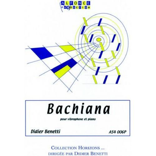 ALFONCE PRODUCTION BENETTI D. - BACHIANA - VIBRAPHONE ET PIANO