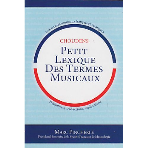 CHOUDENS PINCHERLE M. - PETIT LEXIQUE DES TERMES MUSICAUX