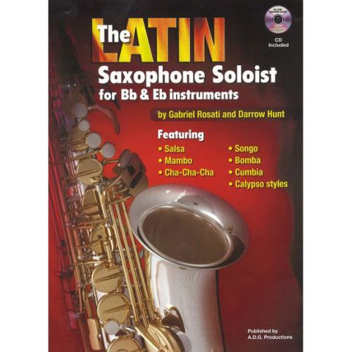 ADG PRODUCTIONS ROSATI G./HUNT D. - THE LATIN SAXOPHON SOLOIST - SAXOPHONE SIB ET MIB + CD
