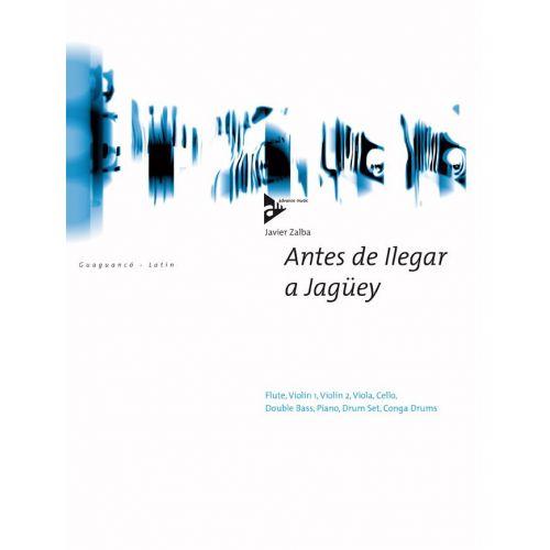 ADVANCE MUSIC ZALBA J. - ANTES DE ILEGAR A JAGuEY - FLUTE, 2 VIOLINS, VIOLA, CELLO, DOUBLE BASS, PIANO, DRUMSET AN