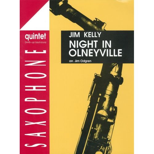 ADVANCE MUSIC KELLY J. - NIGHT IN OLNEYVILLE - 5 SAXOPHONES (SAATBAR); BASS AND DRUMS OPT.