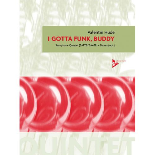 ADVANCE MUSIC HUDE V. - I GOTTA FUNK, BUDDY - 5 SAXOPHONES (SATTB/SAATB) AND PERCUSSION (OPT.)