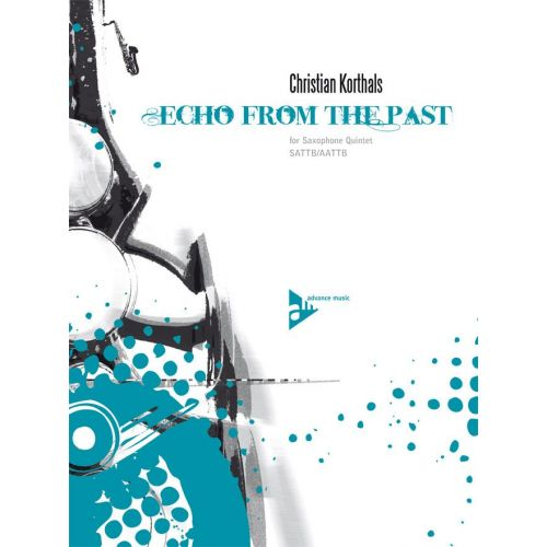 ADVANCE MUSIC KORTHALS C. - ECHO FROM THE PAST - 5 SAXOPHONES