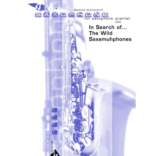 ADVANCE MUSIC SCHOENDORFF M. - IN SEARCH OF... THE WILD SAXAMUHPHONES - 4 SAXOPHONES (SATBAR)