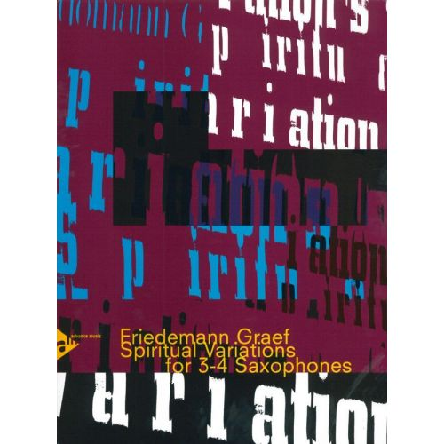 ADVANCE MUSIC GRAEF FRIEDEMANN - SPIRITUAL VARIATIONS FOR 3-4 SAXOPHONES