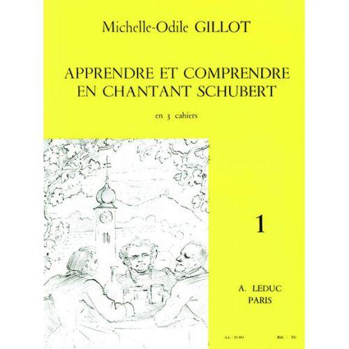 LEDUC GILLOT MICHELLE-ODILE - APPRENDRE ET COMPRENDRE EN CHANTANT SCHUBERT VOL.1