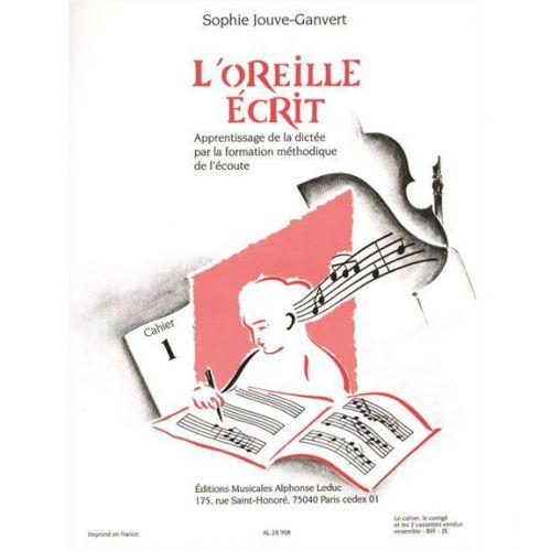 LEDUC JOUVE-GANVERT S. - L'OREILLE ÉCRIT VOL. 1 (CAHIER ET CORRIGÉ) + 2 CD