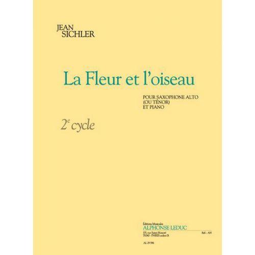 LEDUC SICHLER J. - LA FLEUR ET L'OISEAU (CYCLE 2) - SAXOPHONE ALTO OU TENOR, PIANO