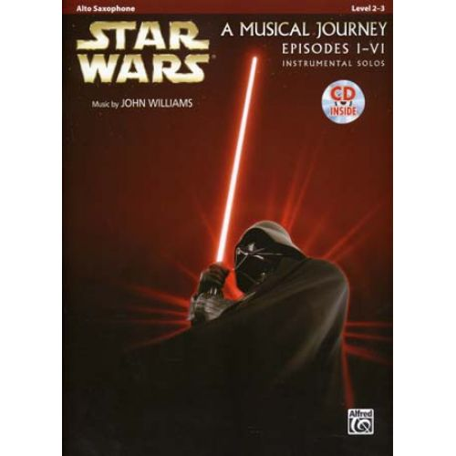 ALFRED PUBLISHING STAR WARS MUSICAL JOURNEY EPISODES I - VI ALTO SAX + CD