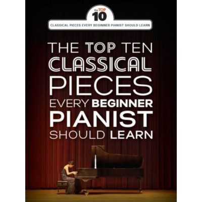 WISE PUBLICATIONS THE TOP TEN CLASSICAL PIANO PIECES EVERY BEGINNER SHOULD LEARN