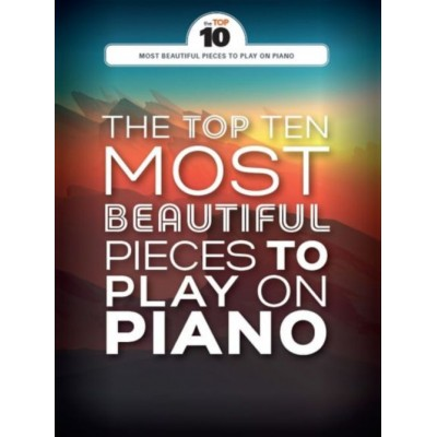 WISE PUBLICATIONS THE TOP TEN MOST BEAUTIFUL PIECES TO PLAY ON PIANO
