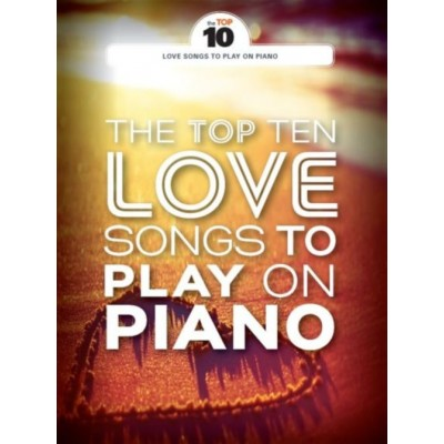 WISE PUBLICATIONS THE TOP TEN LOVE SONGS TO PLAY ON PIANO
