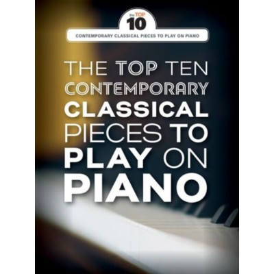 WISE PUBLICATIONS THE TOP TEN CONTEMPORARY CLASSICAL PIECES TO PLAY ON PIANO