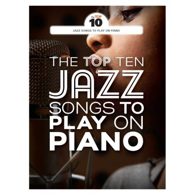 WISE PUBLICATIONS THE TOP TEN JAZZ SONGS TO PLAY ON THE PIANO