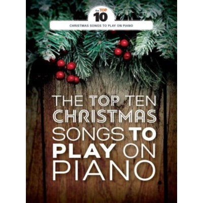 WISE PUBLICATIONS THE TOP TEN CHRISTMAS SONGS TO PLAY ON PIANO