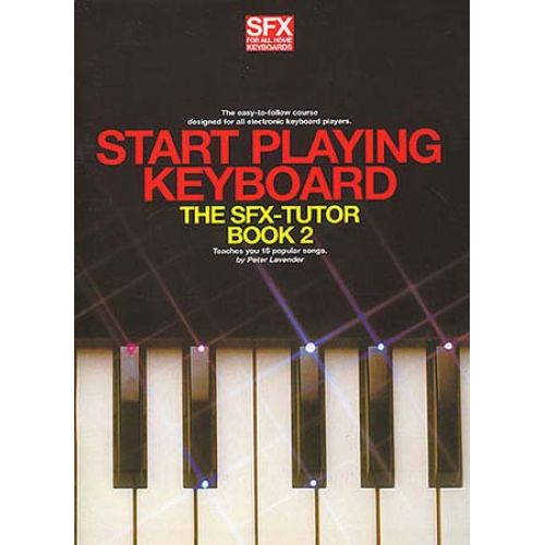 MUSIC SALES PETER LAVENDER - START PLAYING KEYBOARD - THE SFX-TUTOR BOOK 2 - MELODY LINE, LYRICS AND CHORDS