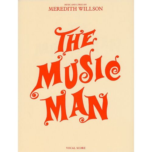 MUSIC SALES WILLSON MEREDITH THE MUSIC MAN VOCAL SCORE - CHORAL
