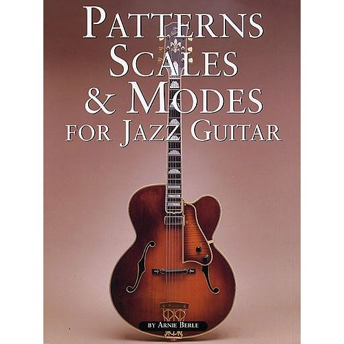 MUSIC SALES BERLE ARNIE - PATTERNS, SCALES AND MODES FOR JAZZ GUITAR - GUITAR