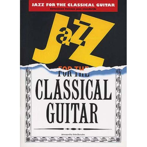 MUSIC SALES JAZZ FOR THE CLASSICAL GUITAR - ARRANGED BY JOHN ZARADIN - GUITAR