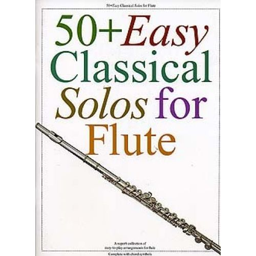 MUSIC SALES 50+ EASY CLASSICAL SOLOS FOR FLUTE - FLUTE