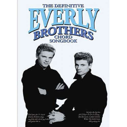 WISE PUBLICATIONS EVERLY BROTHERS - THE DEFINITIVE EVERLY BROTHERS CHORD SONGBOOK - LYRICS AND CHORDS