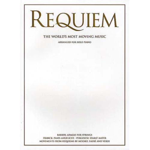 WISE PUBLICATIONS REQUIEM - THE WORLD'S MOST MOVING MUSIC - PIANO SOLO