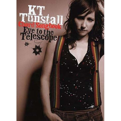 WISE PUBLICATIONS TUNSTALL K T - KT TUNSTALL - EYE TO THE TELESCOPE - CHORD SONGBOOK - LYRICS AND CHORDS