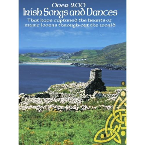 AMSCO OVER 200 IRISH SONGS AND DANCES - THAT HAVE CAPTURED THE HEARTS OF MUSIC LOVERS THROUGHOUT THE WORLD