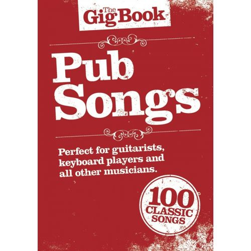 WISE PUBLICATIONS THE GIG BOOK PUB SONGS - MELODY LINE, LYRICS AND CHORDS