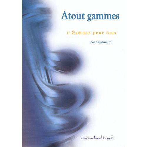 CLARINET EDITION AMET F. - ATOUT GAMMES VOL. 1 - CLARINETTE