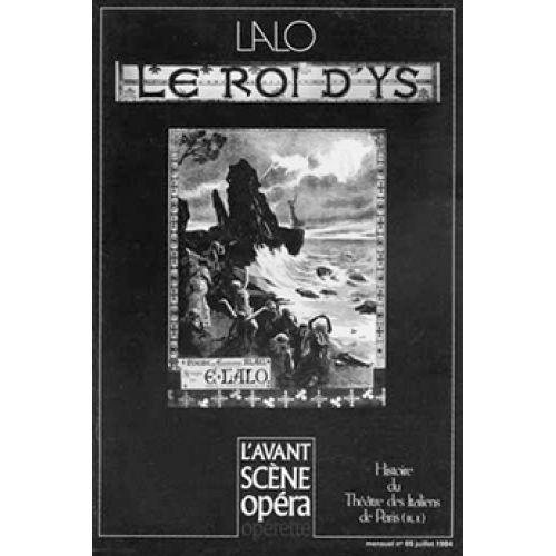 AVANT-SCENE LALO EDOUARD - LE ROI D'YS - L'AVANT SCENE OPERA N°65