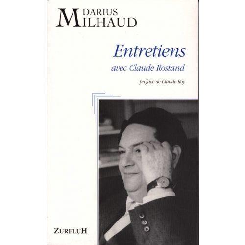 ROBERT MARTIN ROSTAND C. - ENTRETIENS AVEC CLAUDE ROSTAND MILHAUD DARIUS