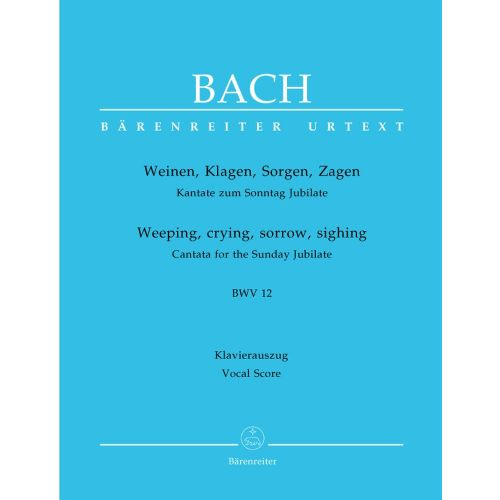 BARENREITER BACH J.S. - WEEPING, CRYING, SORROW, SIGHING CANTATA BWV 12 - VOCAL SCORE