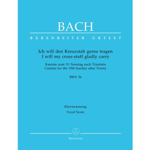 BARENREITER BACH J.S. - I WILL MY CROSS-STAFF GLADLY CARRY CANTATA BWV 56 - VOCAL SCORE