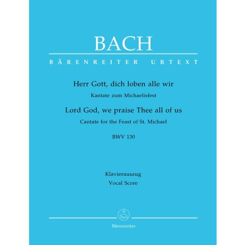BARENREITER BACH J.S. - LORD GOD, WE PRAISE THEE ALL OF US, CANTATA FOR THE FEAST OF ST MICHAEL BWV 130 - VOCAL