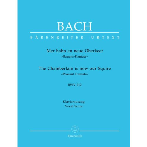 BARENREITER BACH J.S. - THE CHAMBERLAIN IS NOW OUR SQUIRE, PEASANT CANTATA BWV 212 - VOCAL SCORE