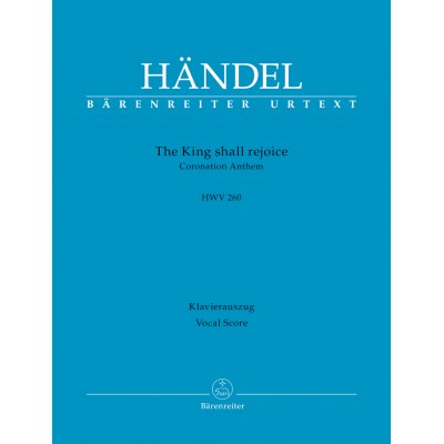BARENREITER HANDEL G.F. - THE KING SHALL REJOICE HWV 260 - VOCAL SCORE