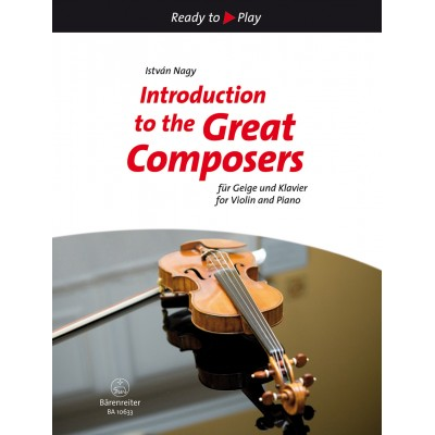 BARENREITER ISTVAN NAGY - INTRODUCTION TO THE GREAT COMPOSERS - VIOLON & PIANO
