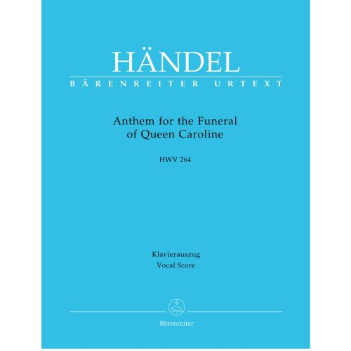 BARENREITER HAENDEL G.F. - ANTHEM FOR THE FUNERAL OF QUEEN CAROLINE HWV 264 - VOCAL SCORE