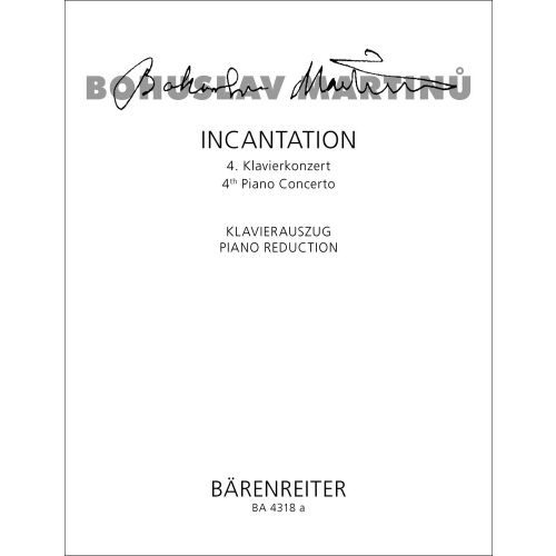 BARENREITER MARTINU BOHUSLAV - INCANTATION, 4EME CONCERTO POUR PIANO - REDUCTION PIANO