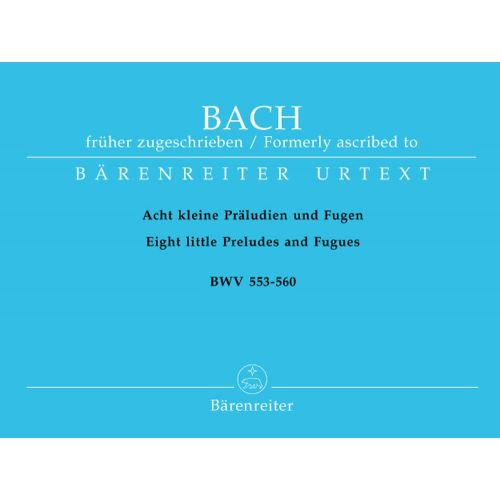 BARENREITER BACH J.S. - EIGHT SHORT PRELUDES AND FUGUES, BWV 553-560 - ORGAN