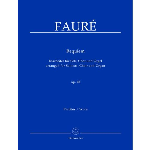 BARENREITER FAURE GABRIEL - REQUIEM OP.48 - SOLOISTS, CHOIR, ORGAN